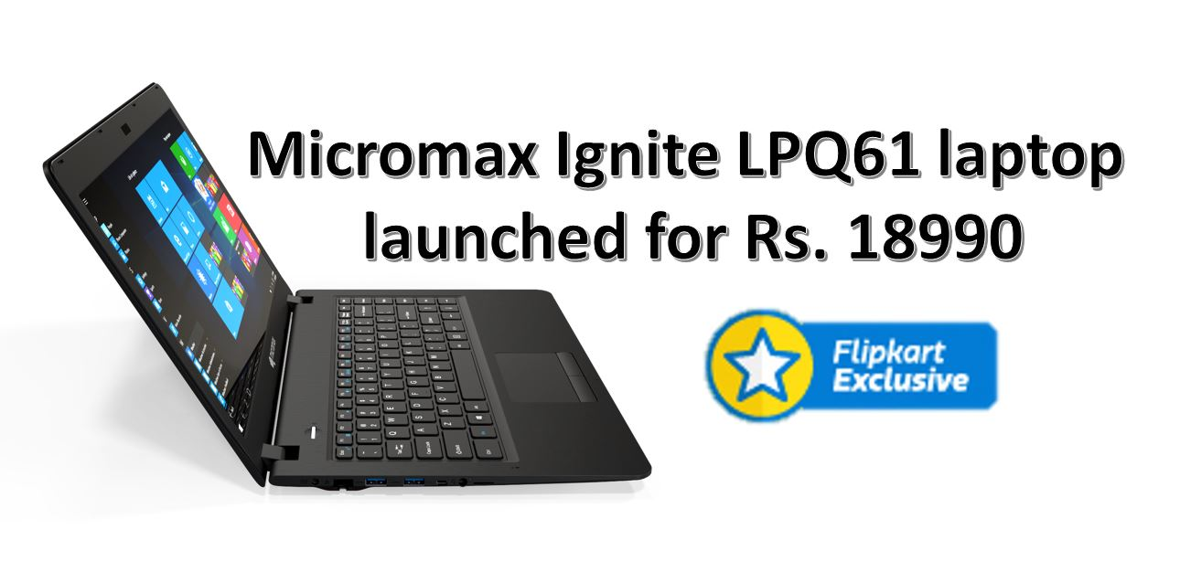 Micromax Ignite LPQ61 laptop launched for Rs. 18990
