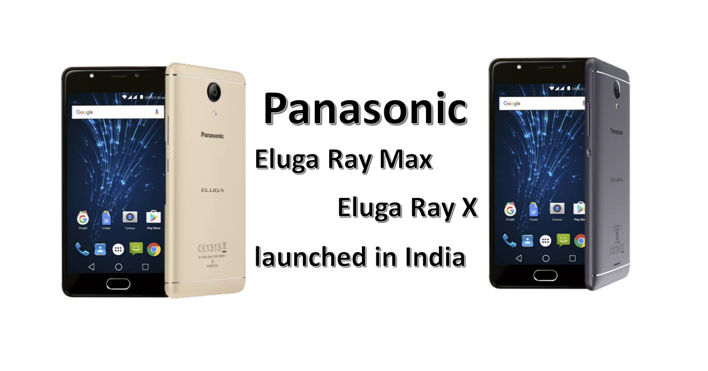 Panaonic Eluga Ray Max & Ray X launched in India