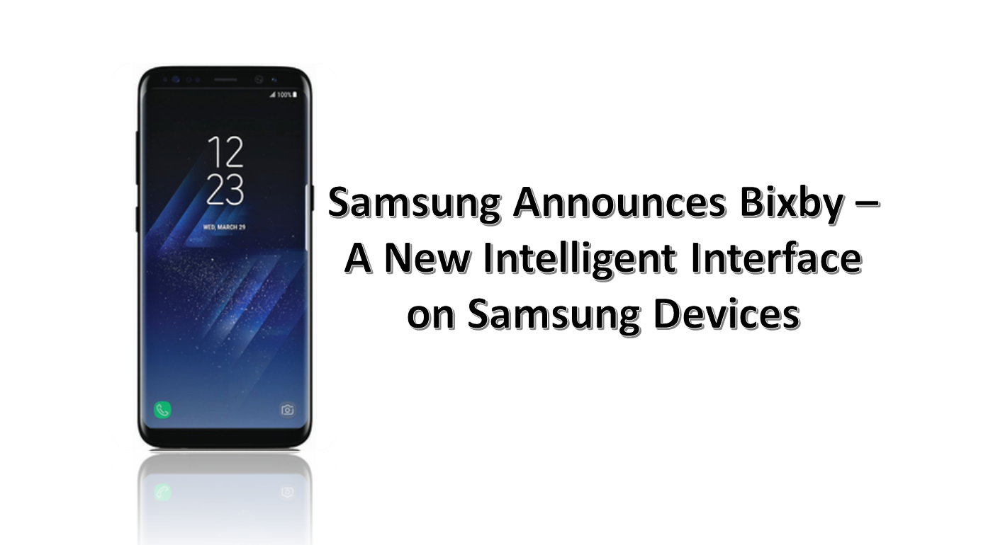 Samsung officially Announces Bixby : A New Way to Interact ...